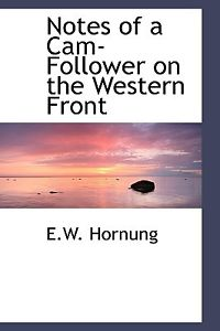 Notes of a CAM-Follower on the Western Front by Hornung, E. W. [Hardcover]